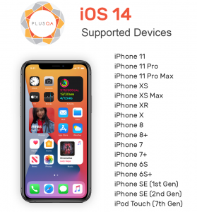 iOS 14 Supported Devices: iPhone 11, 11 Pro, 11 Pro Max, XS, XS Max, XS, X, 8, 8+, 7, 7+, 6S, 6S+, SE (1st Gen), SE (2nd Gen), and the iPod Touch (7th Gen)