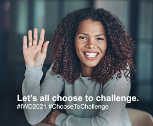 """International Women's Day graphic with the words """"Let's all choose to challenge. #IWD2021 #ChooseToChallenge"""""""